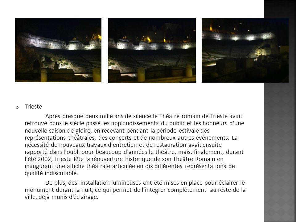 o Trieste Après presque deux mille ans de silence le Théâtre romain de Trieste avait retrouvé dans le siècle passé les applaudissements du public et l
