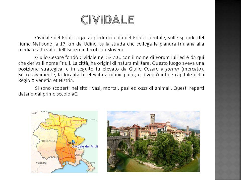 Cividale del Friuli sorge ai piedi dei colli del Friuli orientale, sulle sponde del fiume Natisone, a 17 km da Udine, sulla strada che collega la pian
