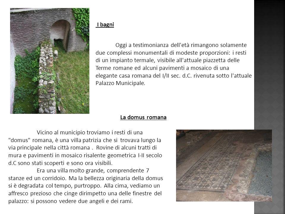 I bagni Oggi a testimonianza dell'età rimangono solamente due complessi monumentali di modeste proporzioni: i resti di un impianto termale, visibile a
