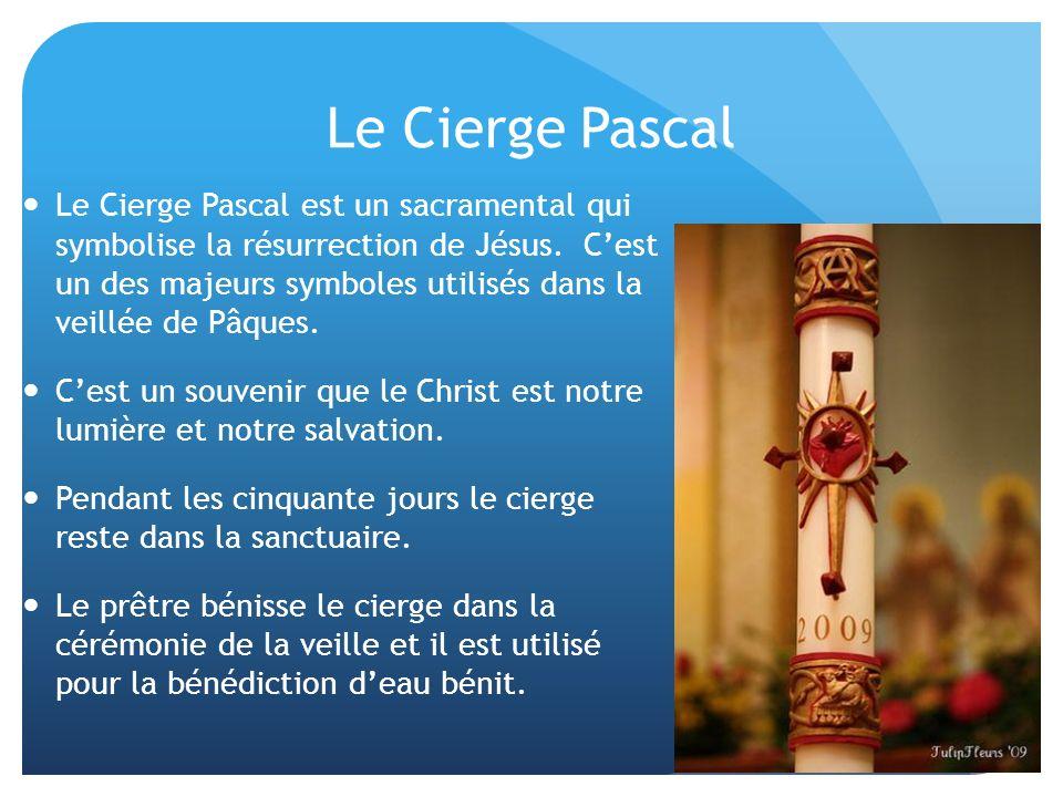Le Cierge Pascal Le Cierge Pascal est un sacramental qui symbolise la résurrection de Jésus.
