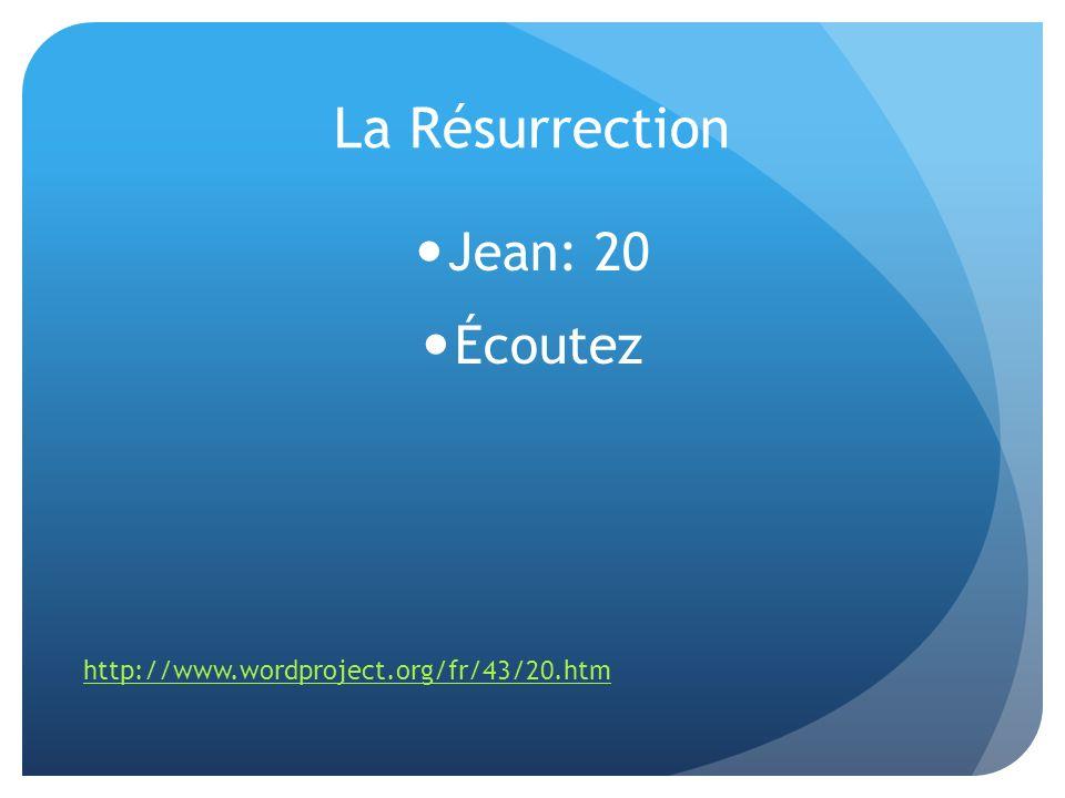 La Résurrection Jean: 20 Écoutez http://www.wordproject.org/fr/43/20.htm