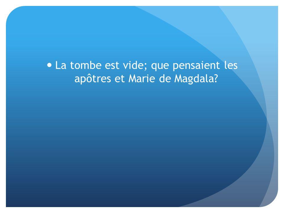 La tombe est vide; que pensaient les apôtres et Marie de Magdala?