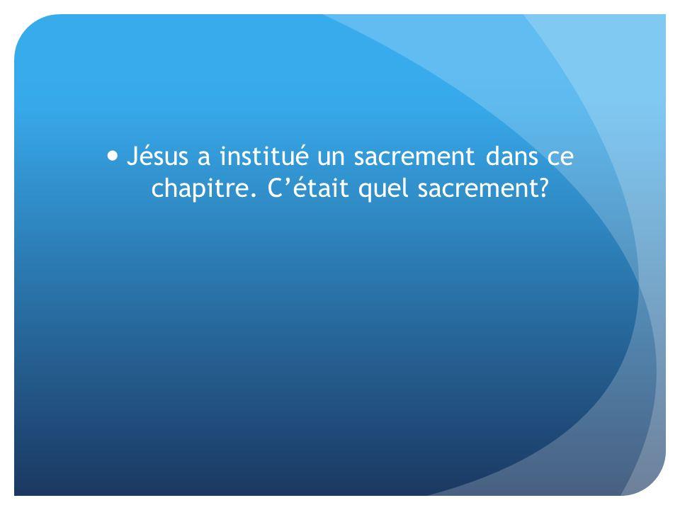 Jésus a institué un sacrement dans ce chapitre. Cétait quel sacrement?