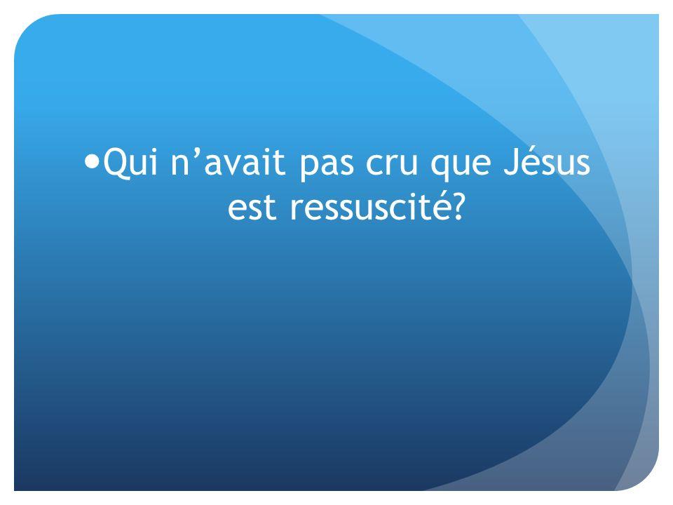 Qui navait pas cru que Jésus est ressuscité?