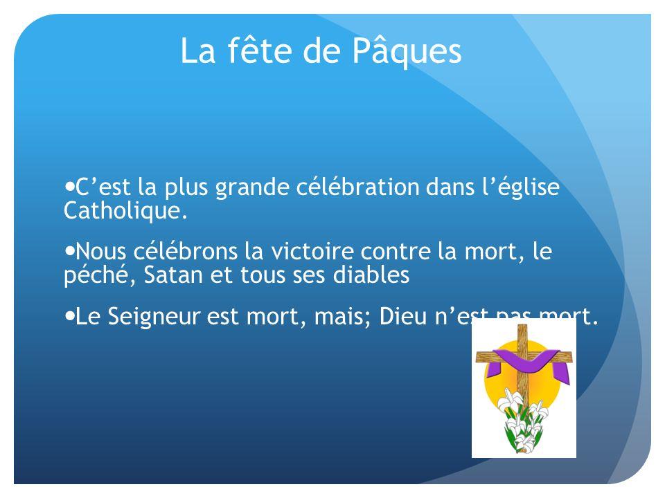 La fête de Pâques Cest la plus grande célébration dans léglise Catholique.