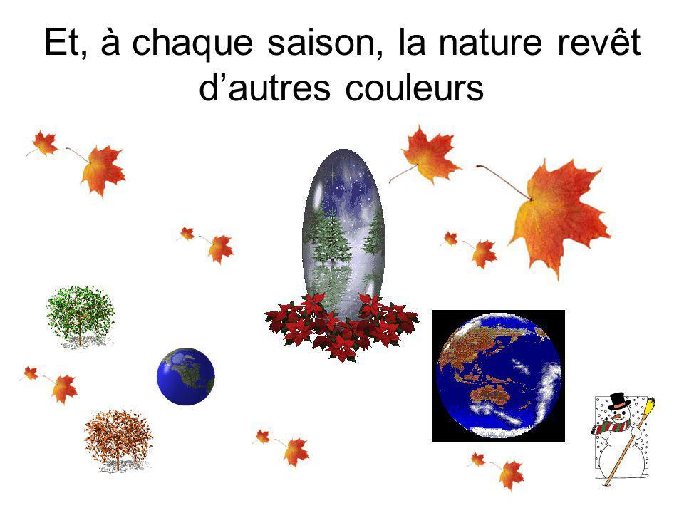 Et, à chaque saison, la nature revêt dautres couleurs