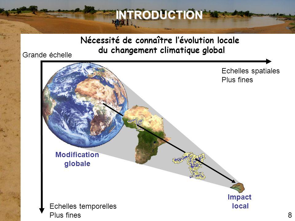 Echelles spatiales Plus fines Grande échelle Echelles temporelles Plus fines INTRODUCTION 8 Nécessité de connaître lévolution locale du changement cli