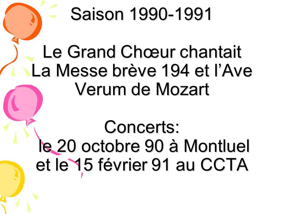 Saison 1990-1991 Le Grand Chœur chantait La Messe brève 194 et lAve Verum de Mozart Concerts: le 20 octobre 90 à Montluel et le 15 février 91 au CCTA