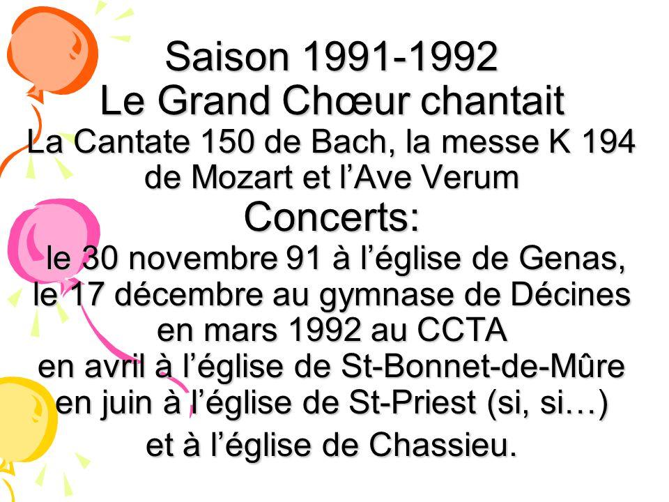 Saison 1991-1992 Le Grand Chœur chantait La Cantate 150 de Bach, la messe K 194 de Mozart et lAve Verum Concerts: le 30 novembre 91 à léglise de Genas