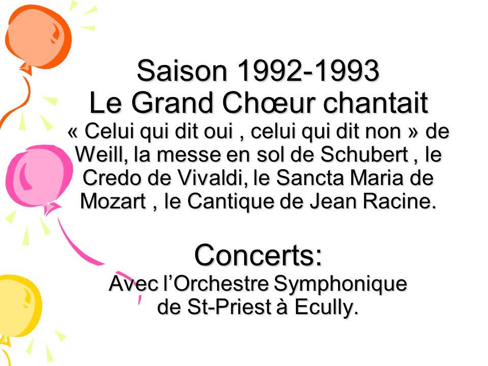 Saison 1992-1993 Le Grand Chœur chantait « Celui qui dit oui, celui qui dit non » de Weill, la messe en sol de Schubert, le Credo de Vivaldi, le Sanct