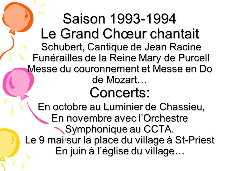 Saison 1993-1994 Le Grand Chœur chantait Schubert, Cantique de Jean Racine Funérailles de la Reine Mary de Purcell Messe du couronnement et Messe en D