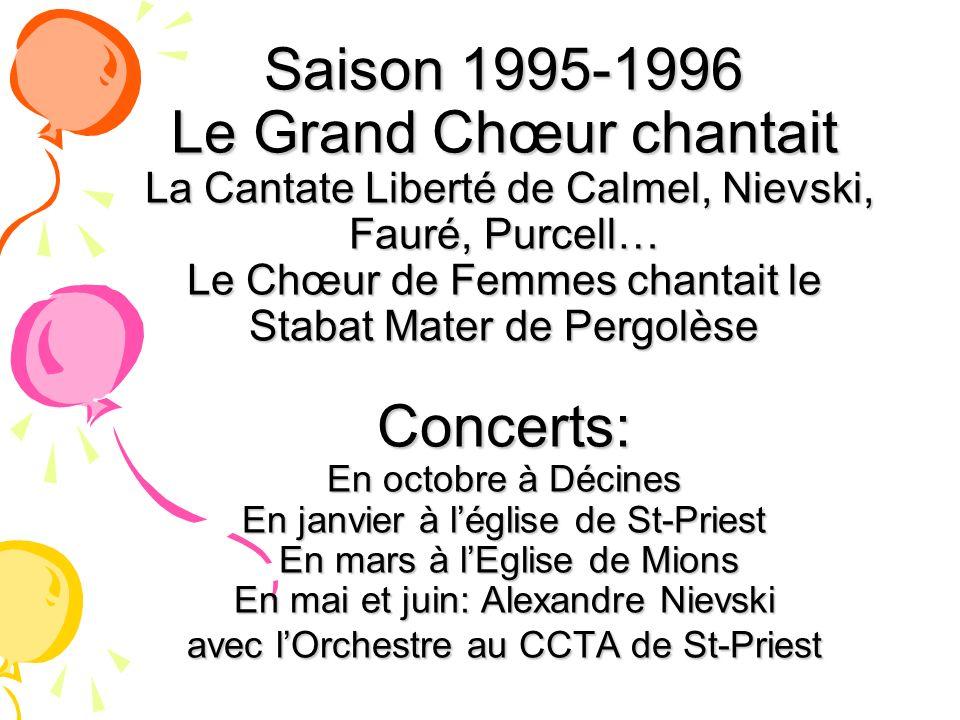 Saison 1995-1996 Le Grand Chœur chantait La Cantate Liberté de Calmel, Nievski, Fauré, Purcell… Le Chœur de Femmes chantait le Stabat Mater de Pergolè