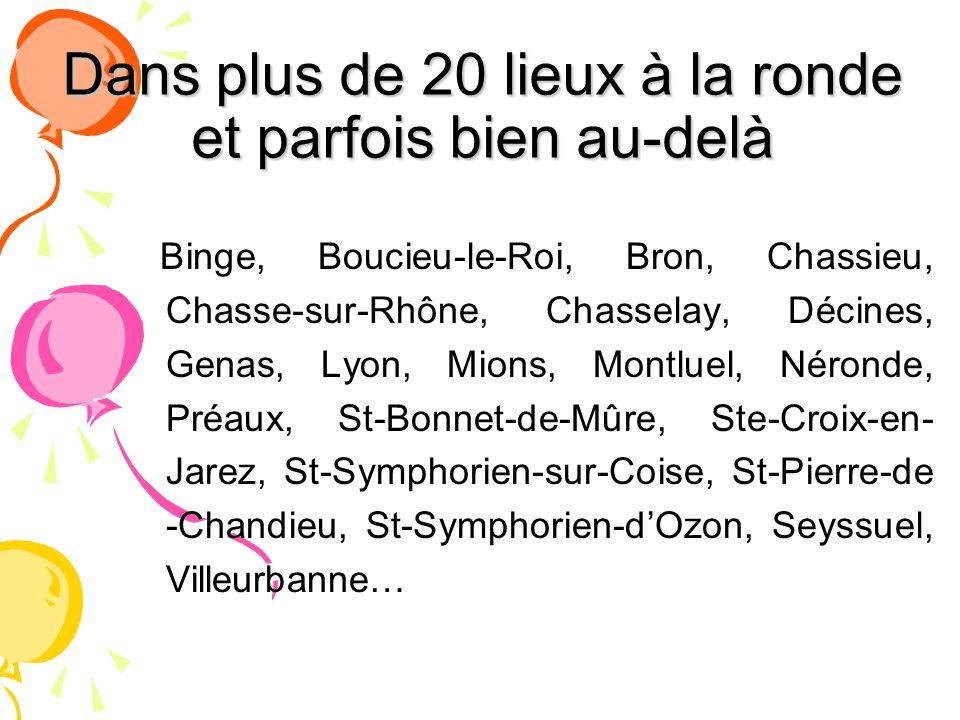 Dans plus de 20 lieux à la ronde et parfois bien au-delà Binge, Boucieu-le-Roi, Bron, Chassieu, Chasse-sur-Rhône, Chasselay, Décines, Genas, Lyon, Mio