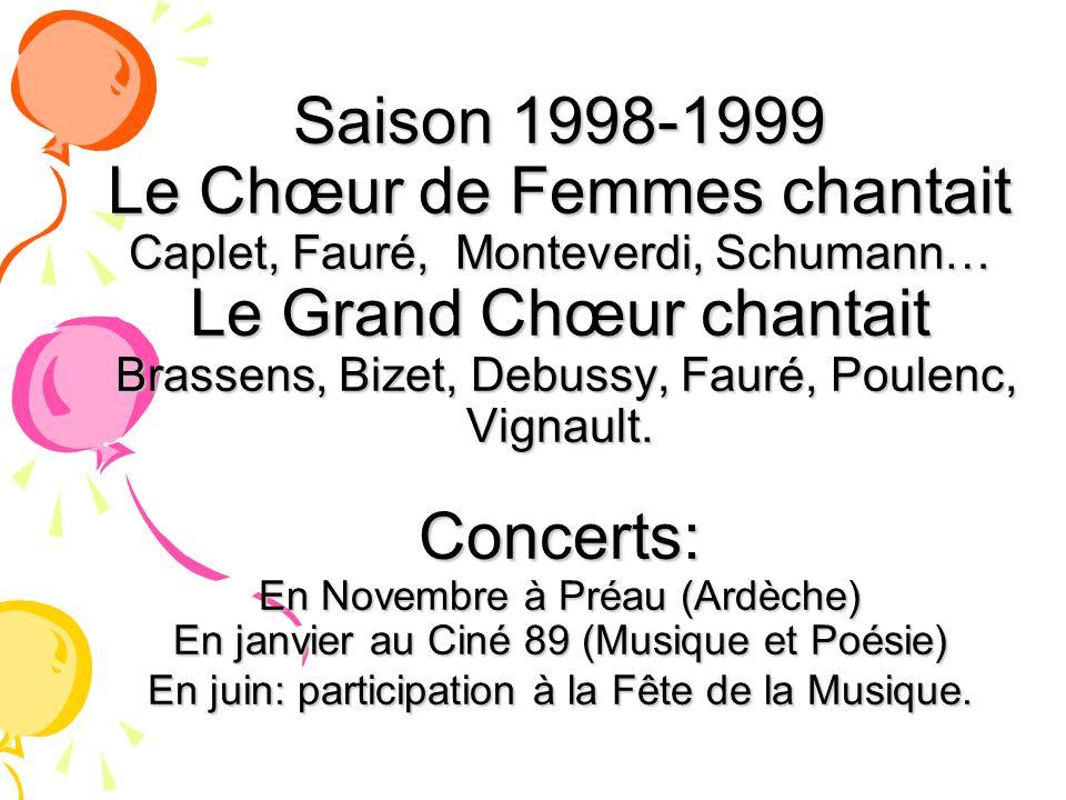 Saison 1998-1999 Le Chœur de Femmes chantait Caplet, Fauré, Monteverdi, Schumann… Le Grand Chœur chantait Brassens, Bizet, Debussy, Fauré, Poulenc, Vi