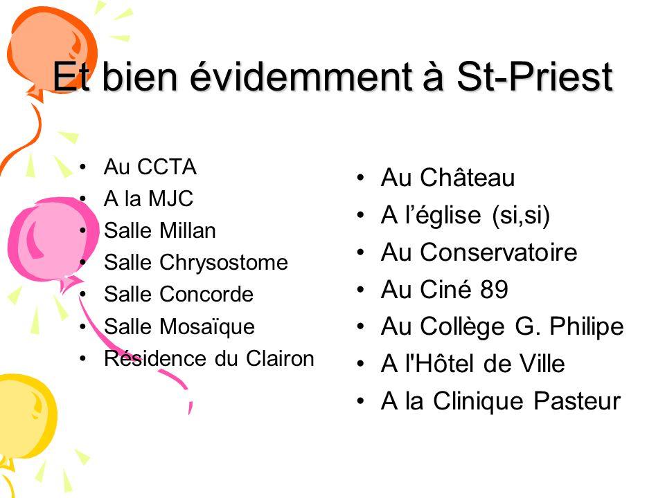 Et bien évidemment à St-Priest Au CCTA A la MJC Salle Millan Salle Chrysostome Salle Concorde Salle Mosaïque Résidence du Clairon Au Château A léglise