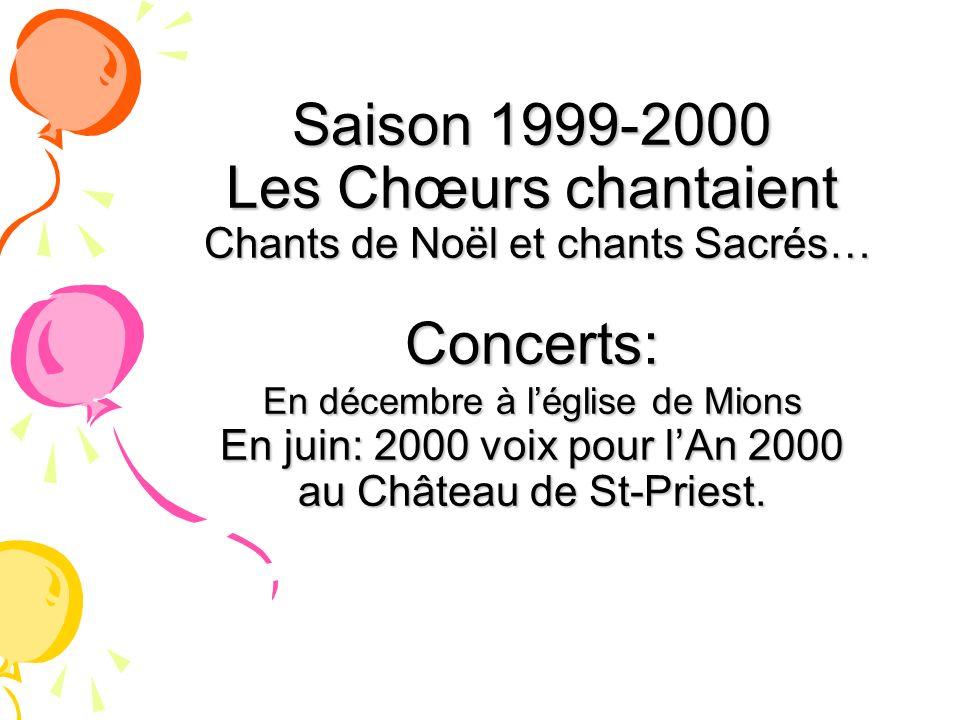 Saison 1999-2000 Les Chœurs chantaient Chants de Noël et chants Sacrés… Concerts: En décembre à léglise de Mions En juin: 2000 voix pour lAn 2000 au C