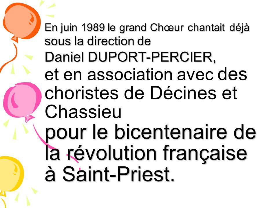 En juin 1989 le grand Chœur Chœur chantait chantait déjà sous la direction de Daniel DUPORT-PERCIER, et en association avec des choristes de Décines e