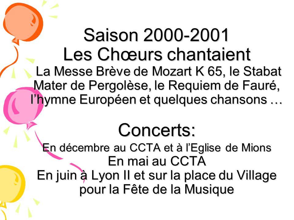 Saison 2000-2001 Les Chœurs chantaient La Messe Brève de Mozart K 65, le Stabat Mater de Pergolèse, le Requiem de Fauré, lhymne Européen et quelques c