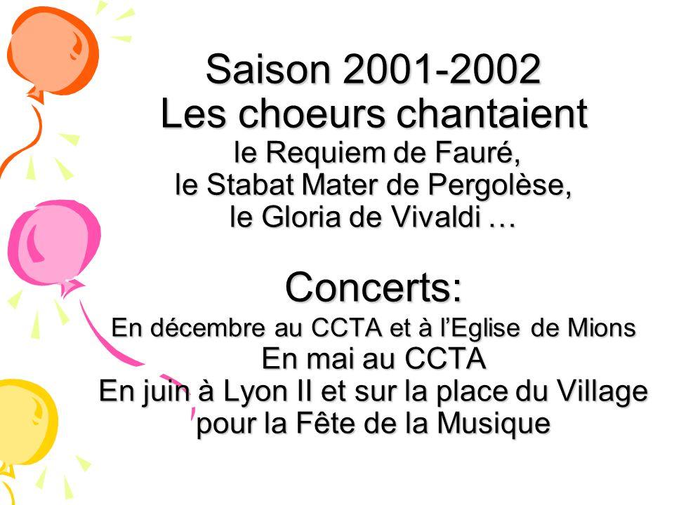 Saison 2001-2002 Les choeurs chantaient le Requiem de Fauré, le Stabat Mater de Pergolèse, le Gloria de Vivaldi … Concerts: En décembre au CCTA et à l