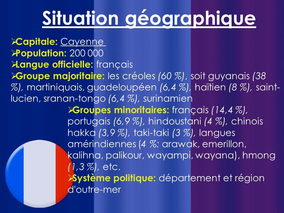 Situation géographique Capitale: Cayenne Population: 200 000 Langue officielle: français Groupe majoritaire: les créoles (60 %), soit guyanais (38 %),