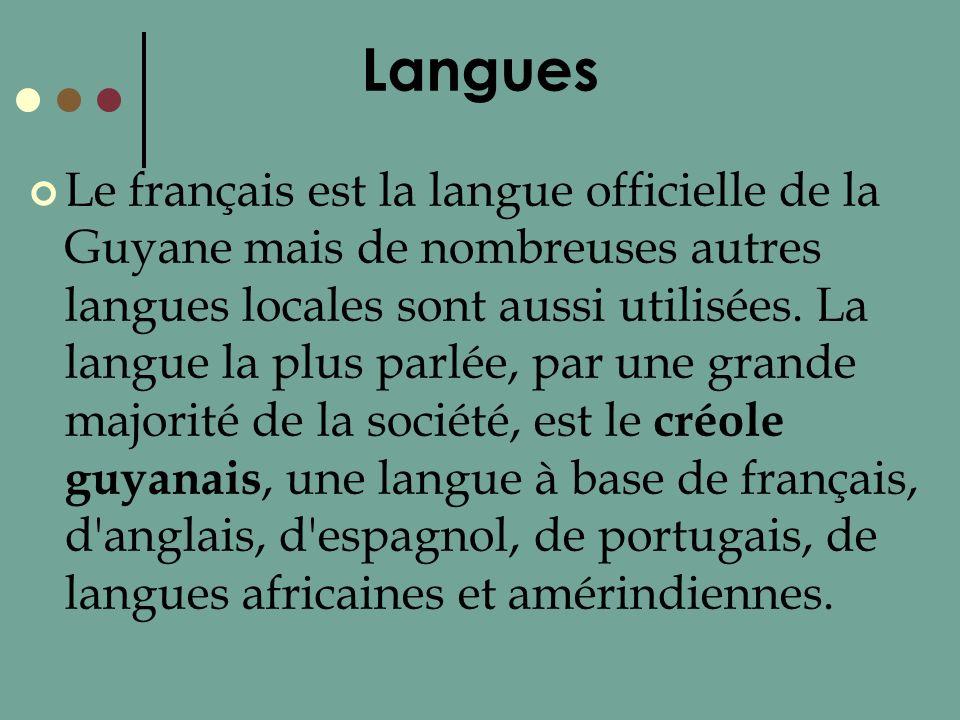 Langues Le français est la langue officielle de la Guyane mais de nombreuses autres langues locales sont aussi utilisées. La langue la plus parlée, pa