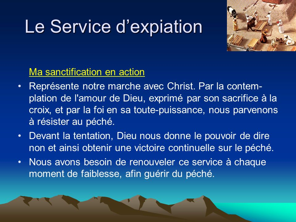 Le Service dexpiation Ma sanctification en action Représente notre marche avec Christ. Par la contem- plation de l'amour de Dieu, exprimé par son sacr