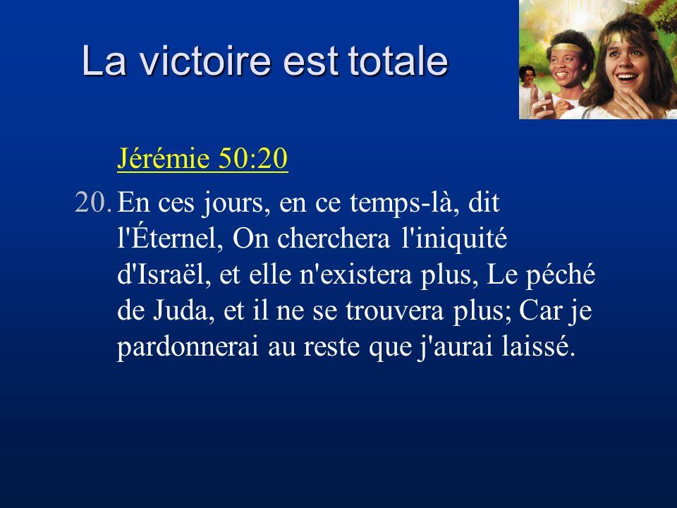 La victoire est totale Jérémie 50:20 20.En ces jours, en ce temps-là, dit l'Éternel, On cherchera l'iniquité d'Israël, et elle n'existera plus, Le péc