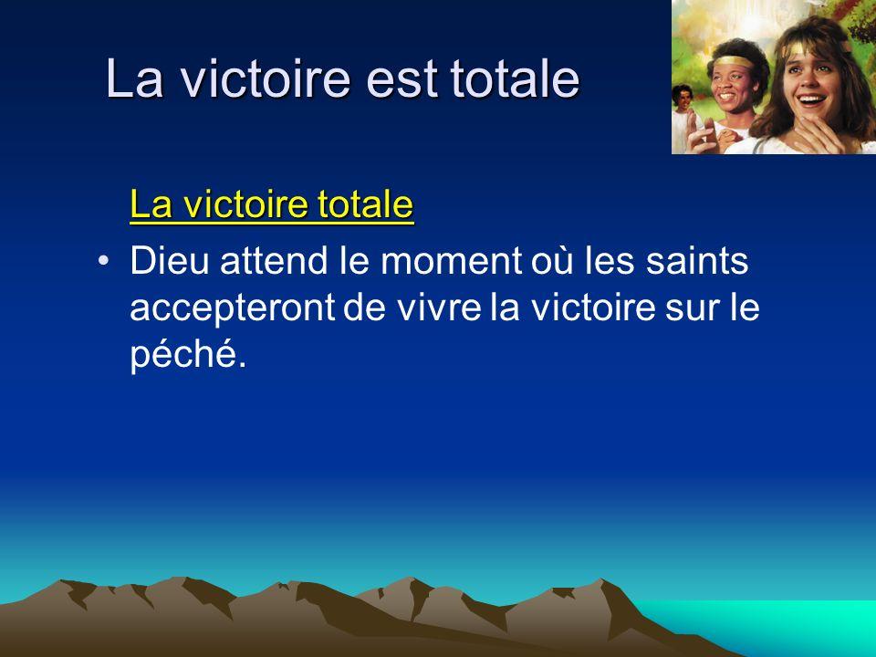 La victoire est totale La victoire totale Dieu attend le moment où les saints accepteront de vivre la victoire sur le péché.