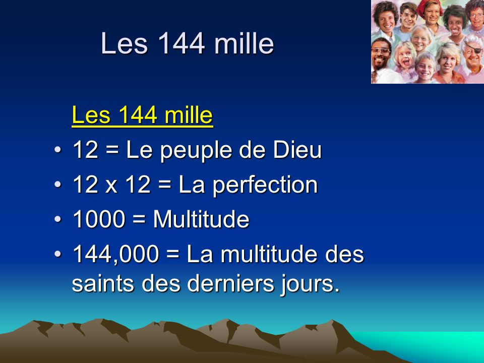 Les 144 mille 12 = Le peuple de Dieu12 = Le peuple de Dieu 12 x 12 = La perfection12 x 12 = La perfection 1000 = Multitude1000 = Multitude 144,000 = L