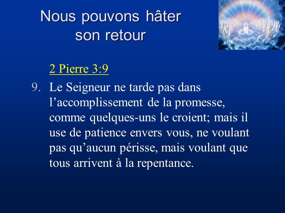 2 Pierre 3:9 9.Le Seigneur ne tarde pas dans laccomplissement de la promesse, comme quelques-uns le croient; mais il use de patience envers vous, ne v