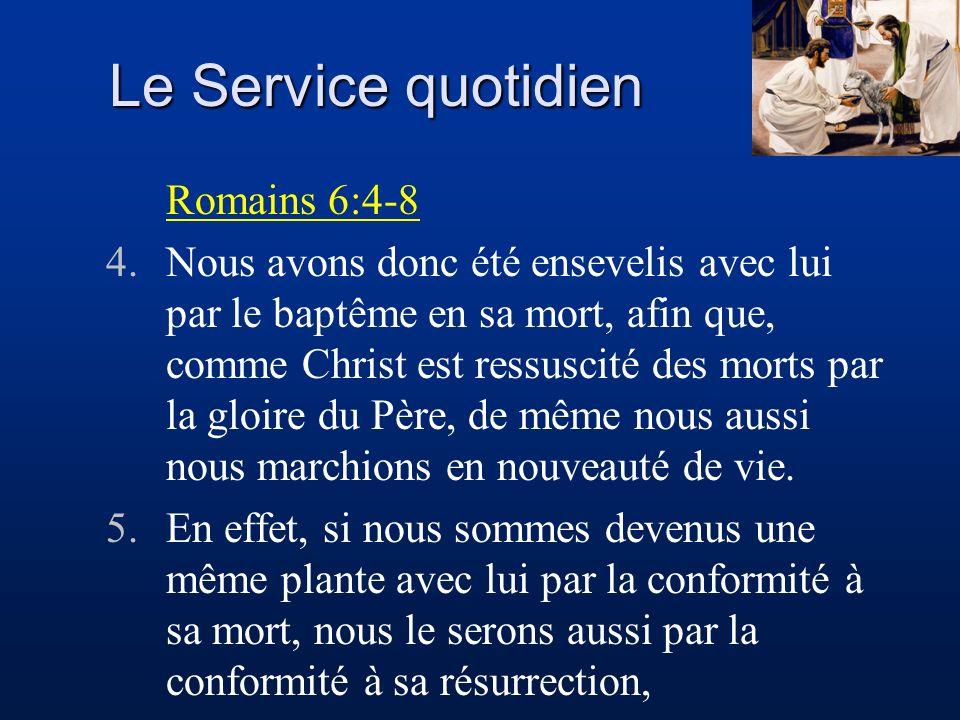 Romains 6:4-8 4.Nous avons donc été ensevelis avec lui par le baptême en sa mort, afin que, comme Christ est ressuscité des morts par la gloire du Pèr