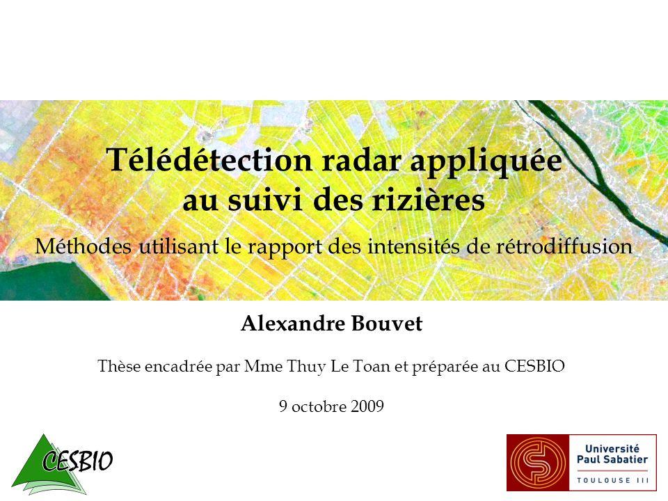 1 Télédétection radar appliquée au suivi des rizières Méthodes utilisant le rapport des intensités de rétrodiffusion Alexandre Bouvet Thèse encadrée par Mme Thuy Le Toan et préparée au CESBIO 9 octobre 2009