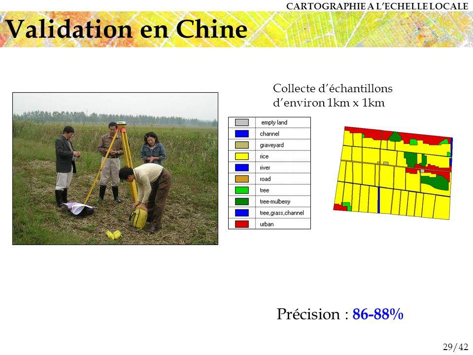 29/42 Collecte déchantillons denviron 1km x 1km Précision : 86-88% Validation en Chine CARTOGRAPHIE A LECHELLE LOCALE