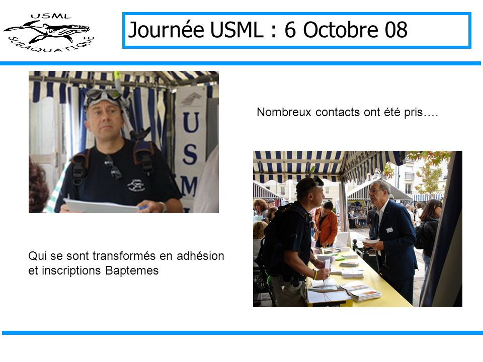 Journée USML : 6 Octobre 08 Nombreux contacts ont été pris….