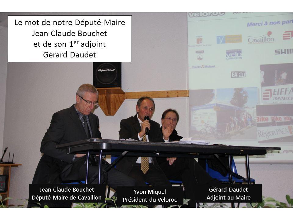 Yvon Miquel Président du Véloroc Jean Claude Bouchet Député Maire de Cavaillon Gérard Daudet Adjoint au Maire Le mot de notre Député-Maire Jean Claude