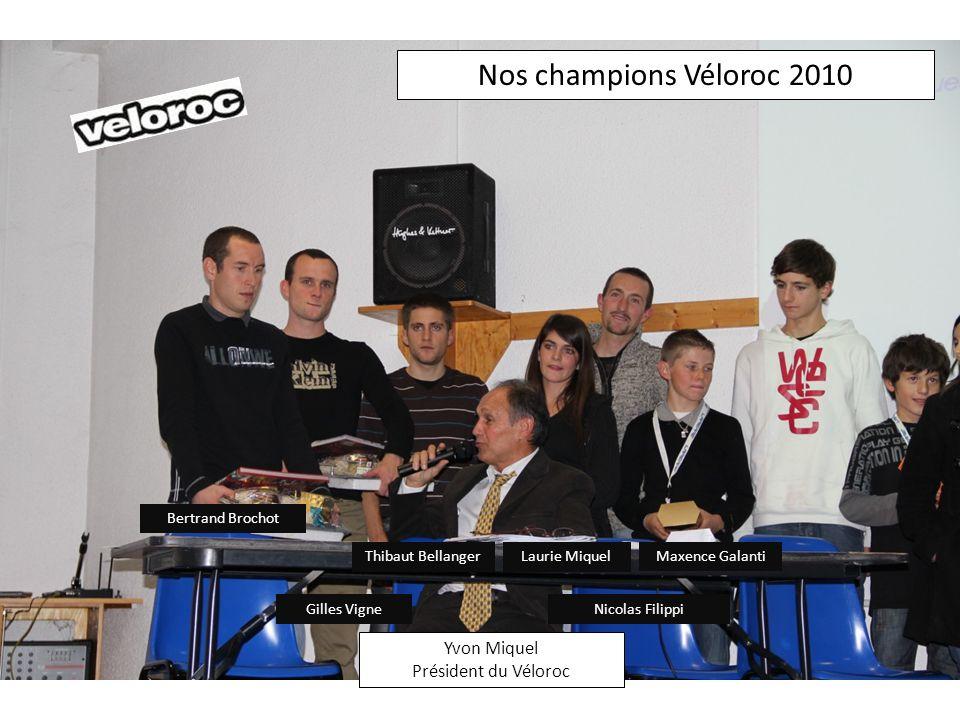 Nos champions Véloroc 2010 Bertrand Brochot Gilles Vigne Thibaut BellangerLaurie Miquel Nicolas Filippi Maxence Galanti Yvon Miquel Président du Vélor