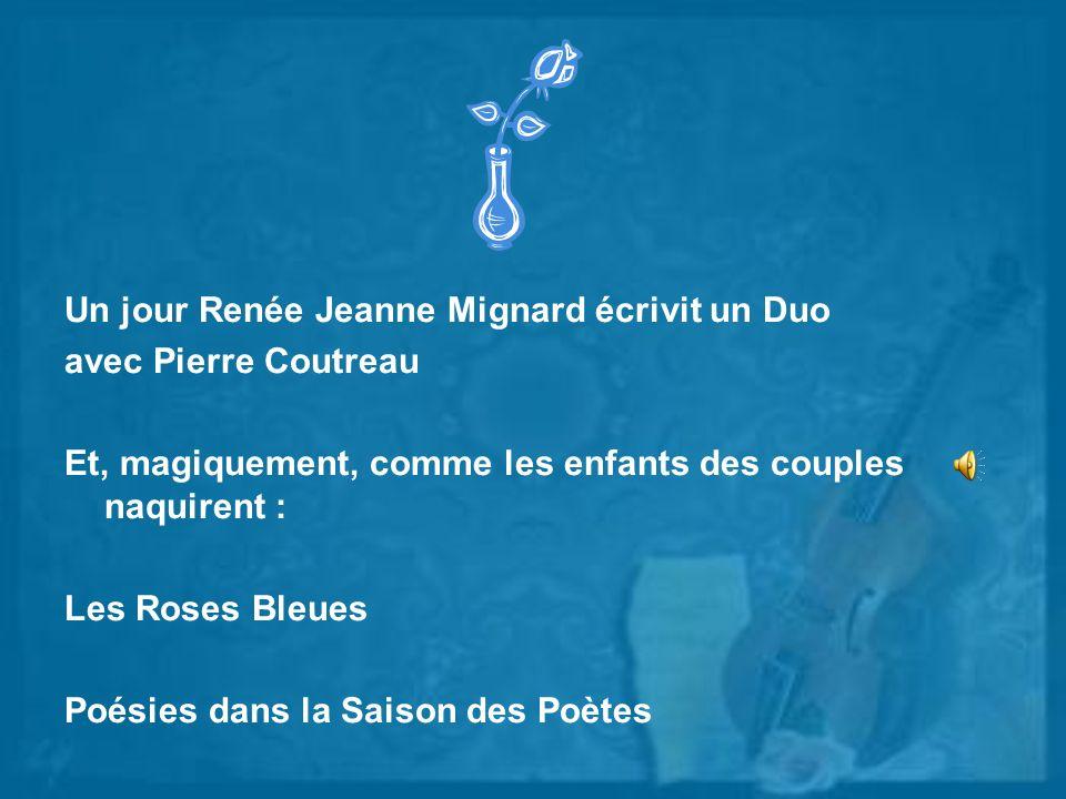 Un jour Renée Jeanne Mignard écrivit un Duo avec Pierre Coutreau Et, magiquement, comme les enfants des couples naquirent : Les Roses Bleues Poésies d