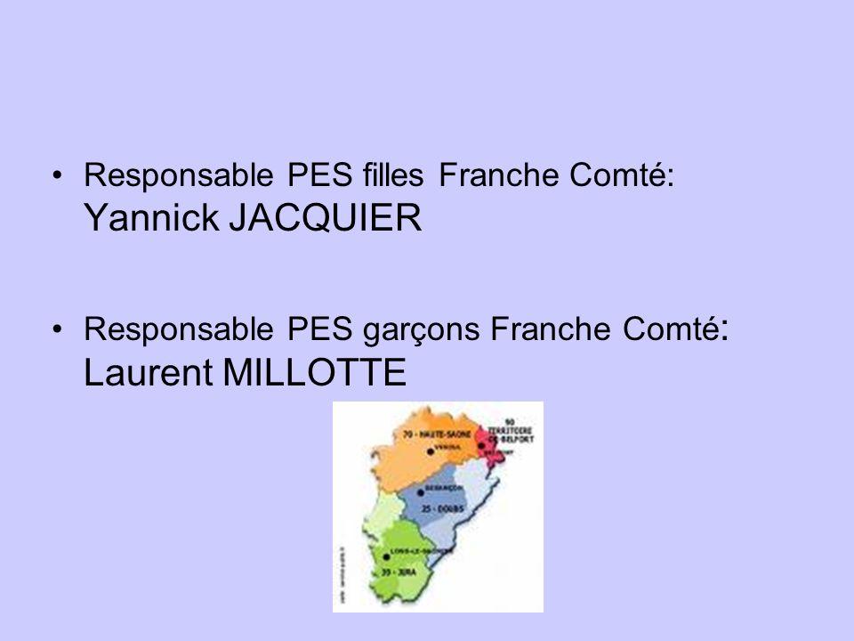 Responsable PES filles Franche Comté: Yannick JACQUIER Responsable PES garçons Franche Comté : Laurent MILLOTTE