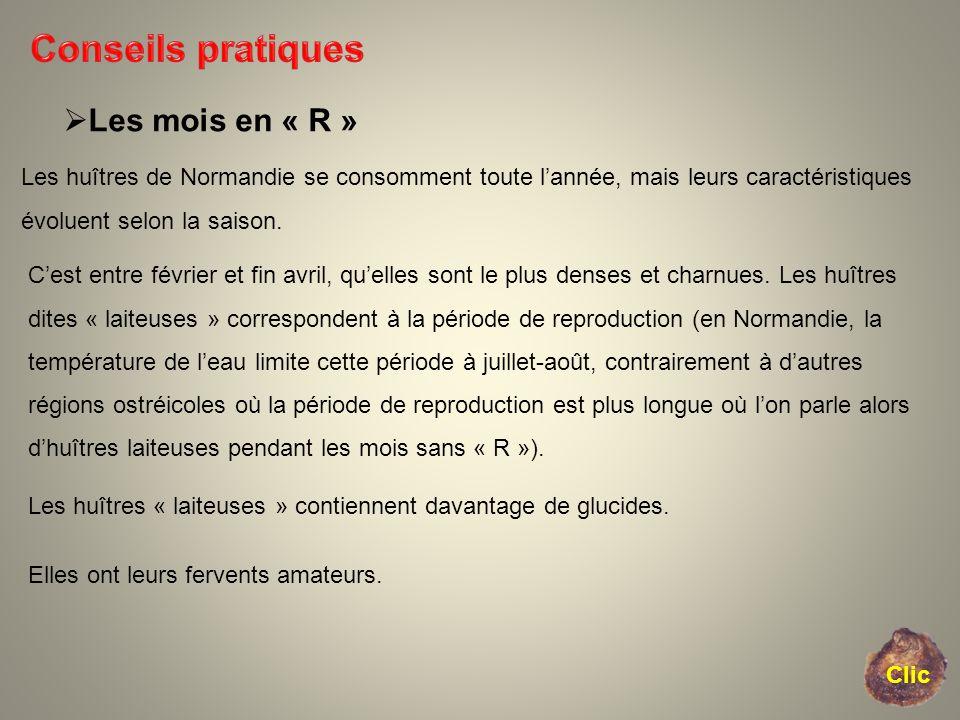 Clic Les mois en « R » Les huîtres de Normandie se consomment toute lannée, mais leurs caractéristiques évoluent selon la saison. Cest entre février e