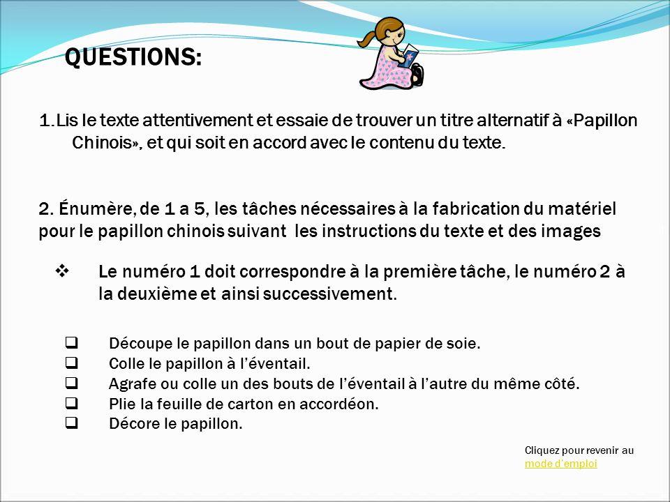 QUESTIONS: 1.Lis le texte attentivement et essaie de trouver un titre alternatif à «Papillon Chinois», et qui soit en accord avec le contenu du texte.