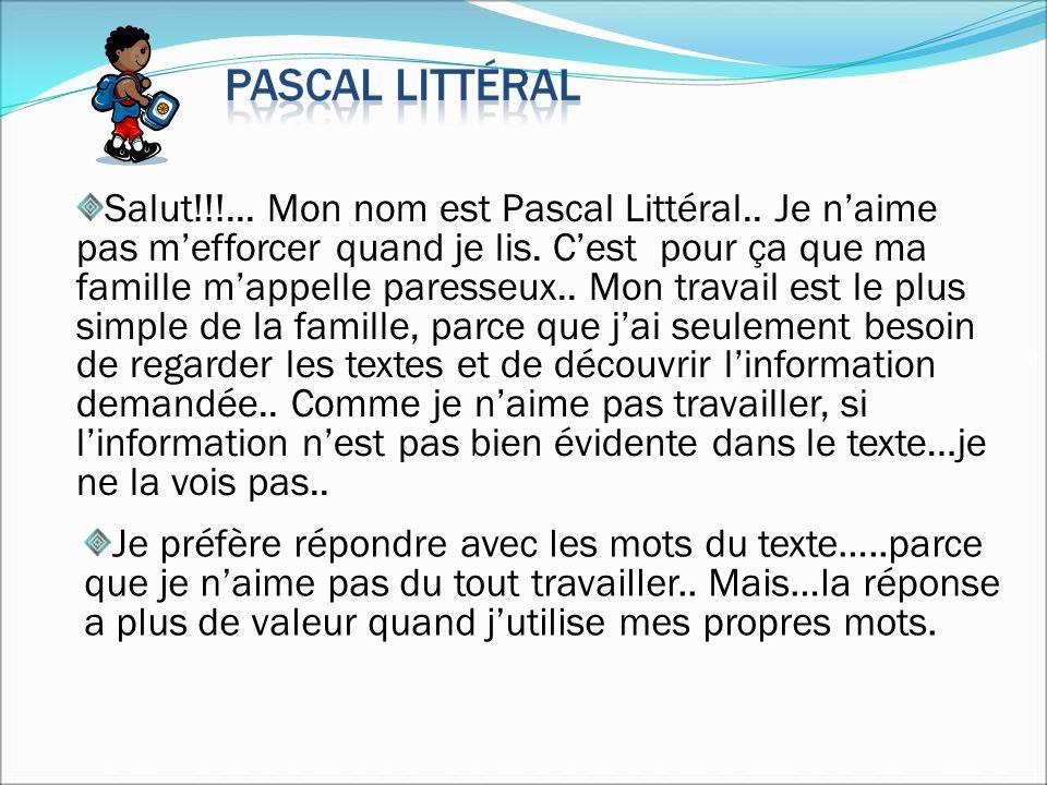 Salut!!!... Mon nom est Pascal Littéral.. Je naime pas mefforcer quand je lis. Cest pour ça que ma famille mappelle paresseux.. Mon travail est le plu