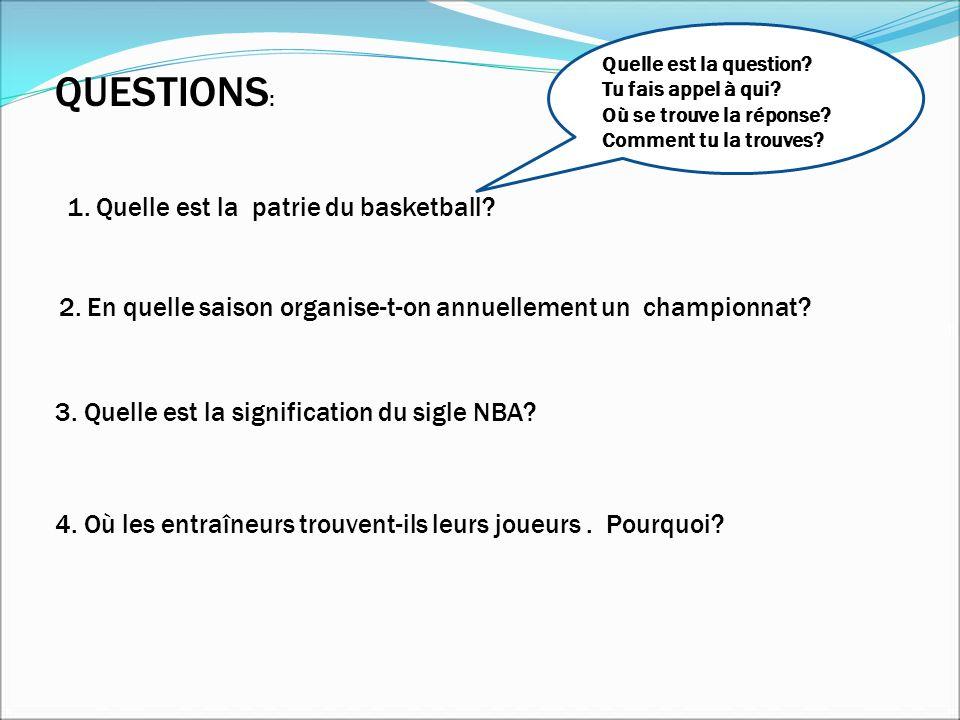 QUESTIONS : 1. Quelle est la patrie du basketball? 2. En quelle saison organise-t-on annuellement un championnat? 3. Quelle est la signification du si