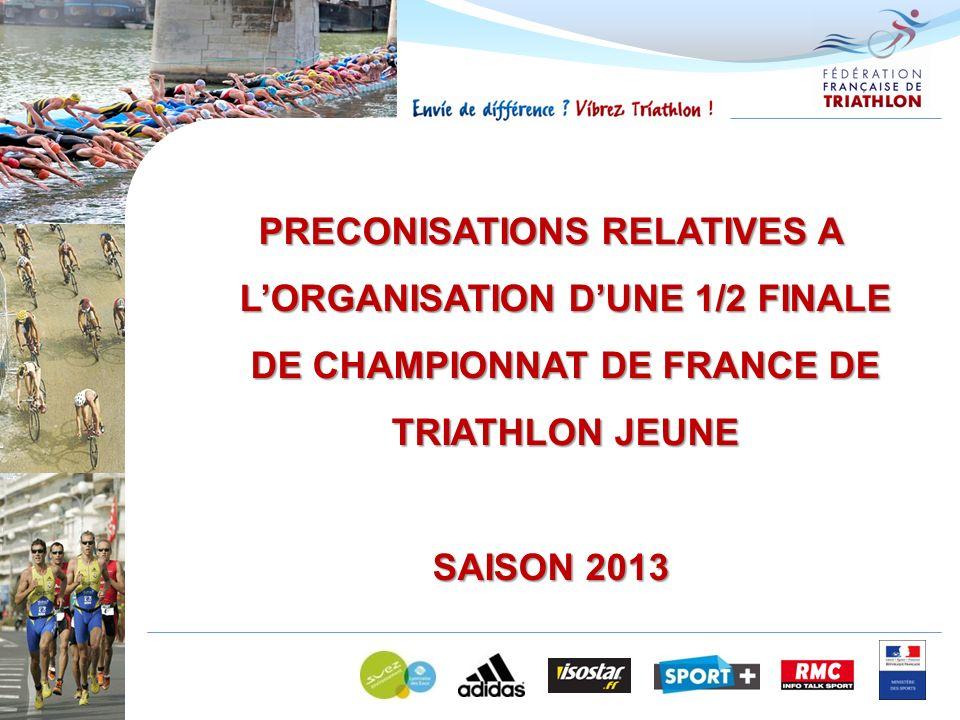 PRECONISATIONS RELATIVES A LORGANISATION DUNE 1/2 FINALE DE CHAMPIONNAT DE FRANCE DE TRIATHLON JEUNE SAISON 2013