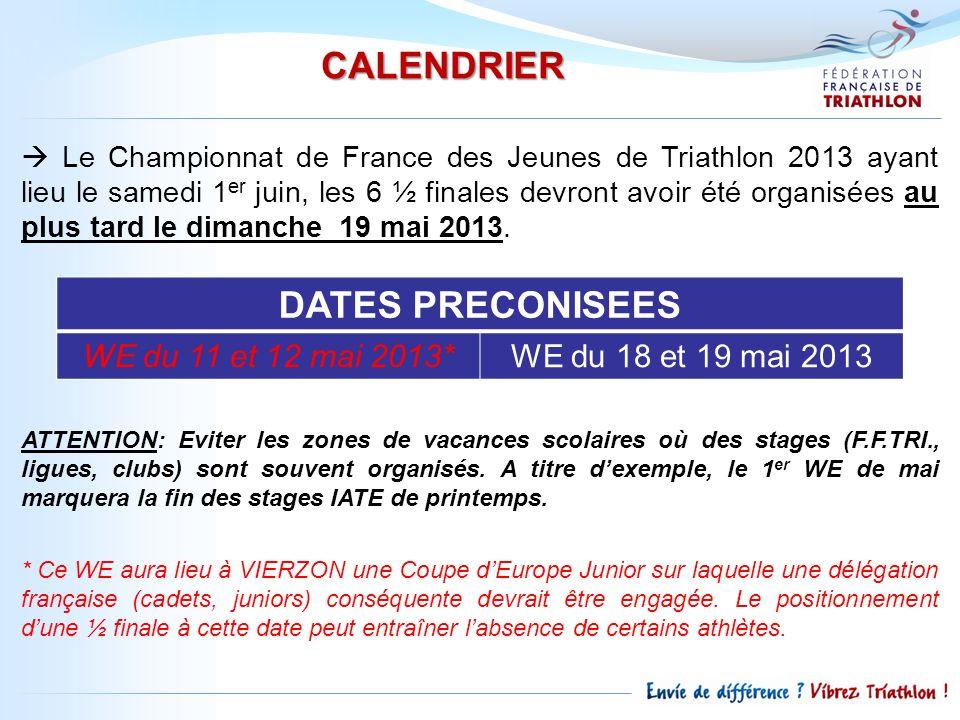 CALENDRIER Le Championnat de France des Jeunes de Triathlon 2013 ayant lieu le samedi 1 er juin, les 6 ½ finales devront avoir été organisées au plus tard le dimanche 19 mai 2013.