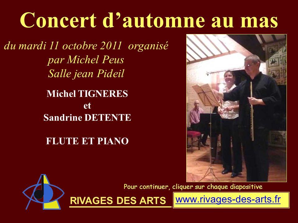 RIVAGES DES ARTS Concert dautomne au mas Pour continuer, cliquer sur chaque diapositive Michel TIGNERES et Sandrine DETENTE FLUTE ET PIANO www.rivages