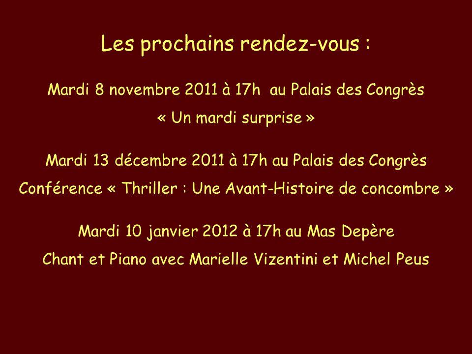 Les prochains rendez-vous : Mardi 8 novembre 2011 à 17h au Palais des Congrès « Un mardi surprise » Mardi 13 décembre 2011 à 17h au Palais des Congrès