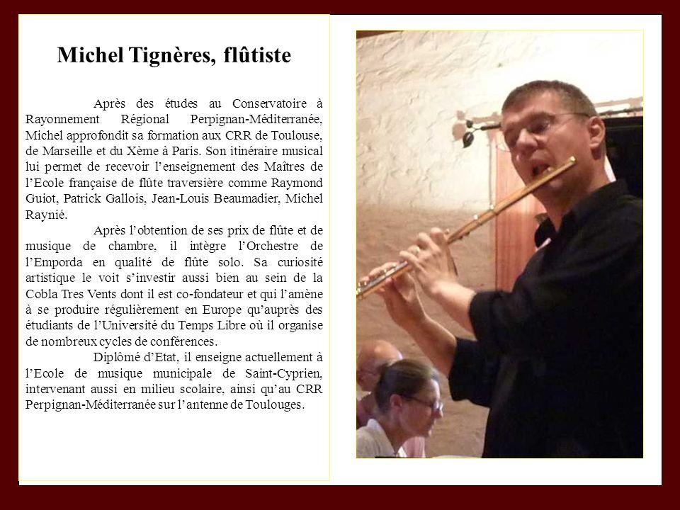 Michel Tignères, flûtiste Après des études au Conservatoire à Rayonnement Régional Perpignan-Méditerranée, Michel approfondit sa formation aux CRR de