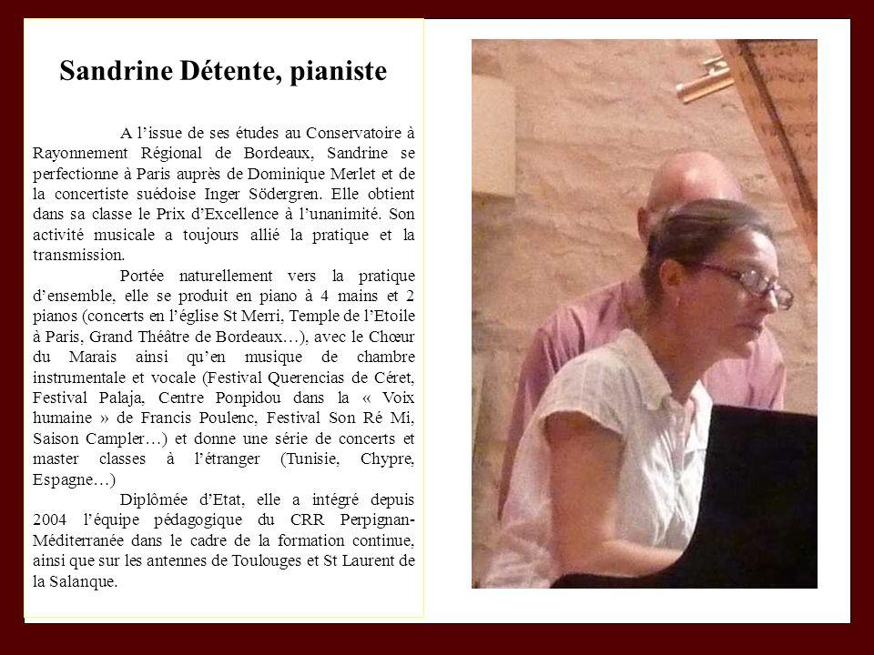 Sandrine Détente, pianiste A lissue de ses études au Conservatoire à Rayonnement Régional de Bordeaux, Sandrine se perfectionne à Paris auprès de Domi