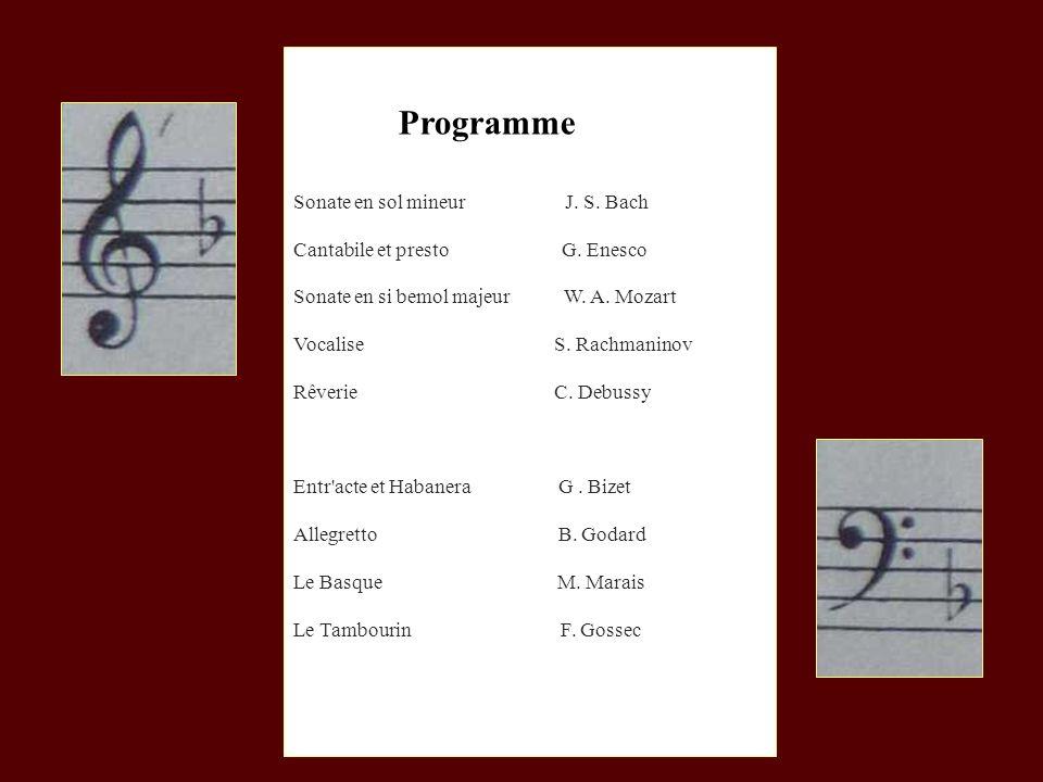 Programme Sonate en sol mineur J. S. Bach Cantabile et presto G. Enesco Sonate en si bemol majeur W. A. Mozart Vocalise S. Rachmaninov Rêverie C. Debu