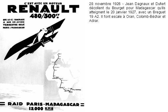 28 novembre 1926 - Jean Dagnaux et Dufert décollent du Bourget pour Madagascar qu'ils atteignent le 20 janvier 1927, avec un Breguet 19 A2. Il font es